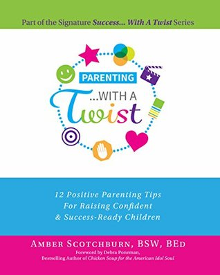 Parenting...With A Twist: 12 Positive Parenting Tips For Raising Confident & Success-Ready Children