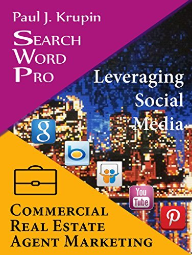Commercial Real Estate Agent Marketing - Search Word Pro - Leveraging Social Media: Search Word Pro - Leveraging Social Media