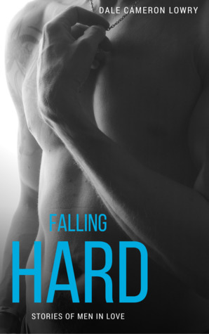 Anthology Review: Falling Hard: Stories of Men In Love by Dale Cameron Lowry