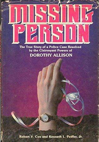 Missing Person: The True Story of a Police Case Resolved by the Clairvoyant Powers of Dorothy Allison