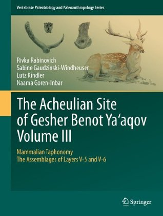 The Acheulian Site of Gesher Benot Ya'aqov Volume III: Mammalian Taphonomy. The Assemblages of Layers V-5 and V-6