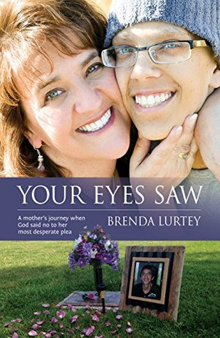 Your Eyes Saw: A mother's journey when God said no to her most desperate plea.