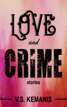Love and Crime by V.S. Kemanis