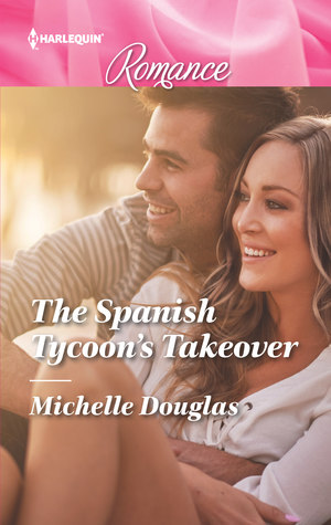 The Spanish Tycoon's Takeover by Michelle Douglas