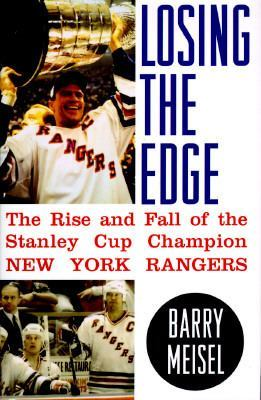 Losing The Edge: The Rise And Fall Of The Stanley Cup Champion New York Rangers