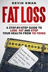 Fat Loss: A Step-by-Step Guide To Lose Fat And Stop Your Health From Yo-Yoing: Reclaim Your Health, Rebuild Your Metabolism, Burn Fat and Lose Weight (Lean Healthy Body Series Book 1)