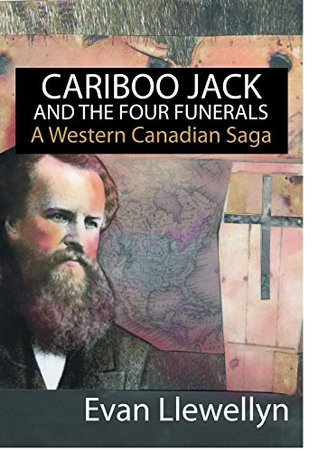 Cariboo Jack and The Four Funerals: A Western Canadian Saga