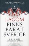Lagom finns bara i Sverige: och andra myter om språk