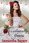 Accidentally Yours by Samantha Bayarr