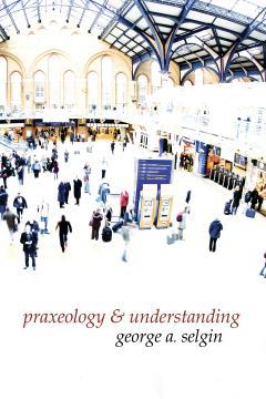 Praxeology & Understanding: An Analysis of the Controversy in Austrian Economics