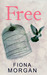 Free by Fiona     Morgan