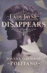 Lady Jayne Disappears by Joanna Davidson Politano