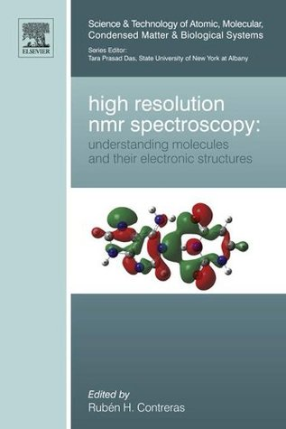 High Resolution NMR Spectroscopy: Understanding Molecules and their Electronic Structures (Science and Technology of Atomic, Molecular, Condensed Matter & Biological Systems)