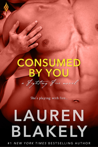 Consumed by You (Fighting Fire #3) by Lauren Blakely