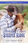 Starting Over at Steeple Ridge by Liz Isaacson