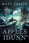 The Apples of Idunn (The Ragnarok Era Book 1) by Matt Larkin