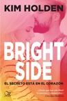 Bright Side. El secreto está en el corazón by Kim Holden