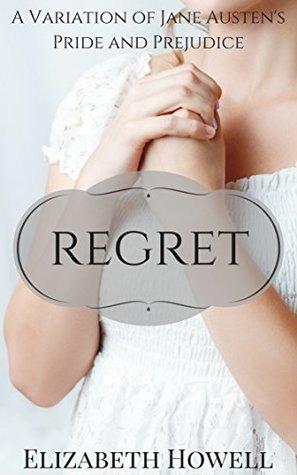 Regret: A Variation of Jane Austen's Pride and Prejudice