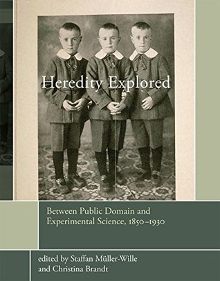 Heredity Explored: Between Public Domain and Experimental Science, 1850--1930 (Transformations: Studies in the History of Science and Technology)