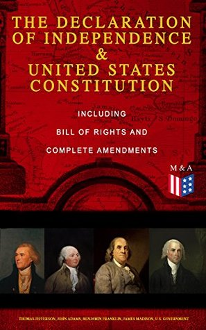 The Declaration of Independence & United States Constitution – Including Bill of Rights and Complete Amendments: The Principles on Which Our Identity as ... John Adams and Thomas Jefferson)