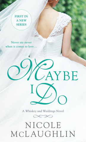 Maybe I Do (Whiskey and Weddings, #1)
