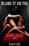 Blame It on the Shame (Blame It on the Shame, #3)