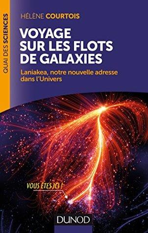 Voyage sur les flots de galaxies: Laniakea, notre nouvelle adresse dans l'Univers