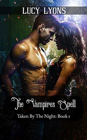 The Vampires Spell: (Paranormal vampire romance series) (Taken By The Night Book 1)