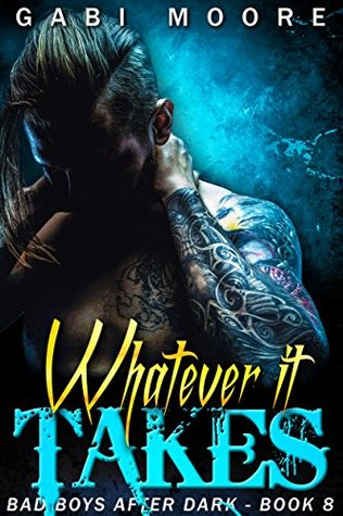Whatever It Takes - A Standalone Second Chance Bad Boy Romance (Bad Boys After Dark Book 8) by Gabi Moore