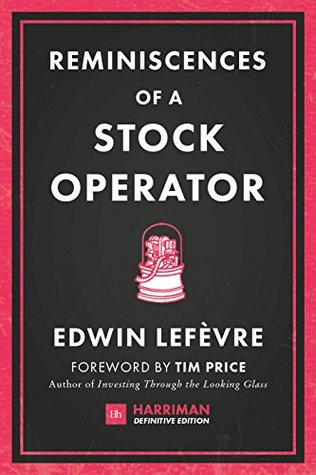 Ebook Reminiscences of a Stock Operator: The classic novel based on the life of legendary stock market speculator Jesse Livermore (Harriman Definitive Editions) by Edwin Lefèvre TXT!
