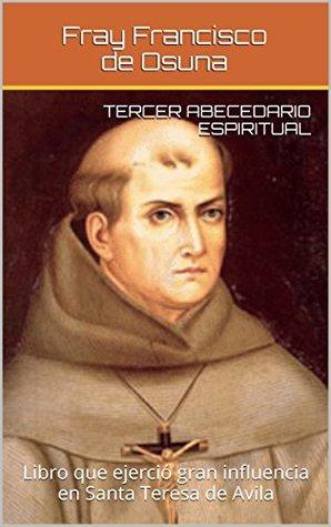 Tercer Abecedario Espiritual: Libro que ejerció gran influencia en Santa Teresa de Avila