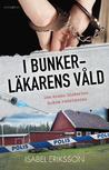 I bunkerläkarens våld by Isabel Eriksson