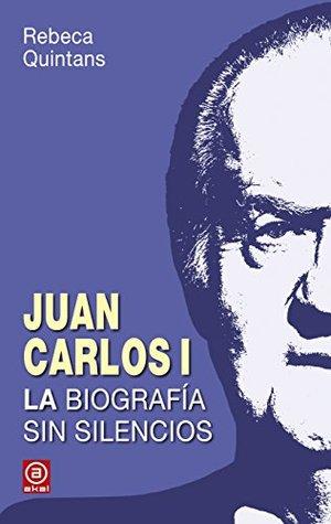JUAN CARLOS I. LA BIOGRAFÍA SIN SILENCIOS