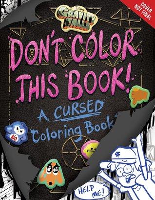 Gravity Falls Don't Color This Book!: A Cursed Coloring Book por Emmy Cicierega, Stephanie Ramirez