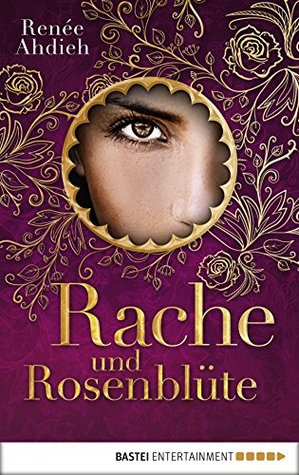 Rache und Rosenblüte by Renee Ahdieh