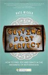 Getting Past Perfect: How to Find Joy and Grace in the Messiness of Motherhood