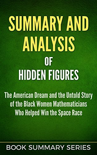 Summary: Hidden Figures: The American Dream and the Untold Story of the Black Women Mathematicians Who Helped Win the Space Race (Book Summary Series)