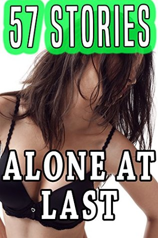 Alone at Last: 57 First Time Stories