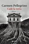Cade la terra by Carmen Pellegrino