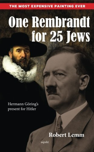 One Rembrandt for 25 Jews: Hermann Göring's present for Hitler