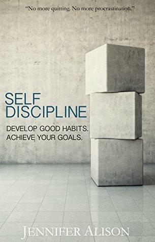 Self-Discipline: Develop Good Habits. Achieve Your Goals.
