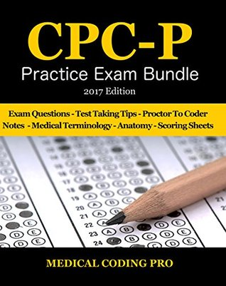 CPC-P Practice Exam Bundle - 2017 Edition: 150 Certified Professional Coder-Payer Practice Exam Questions & Answers, Tips To Pass The Exam, Medical ... To Reducing Exam Stress, and Scoring Sheets