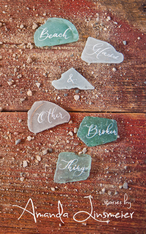 Beach Glass & Other Broken Things by Amanda Linsmeier