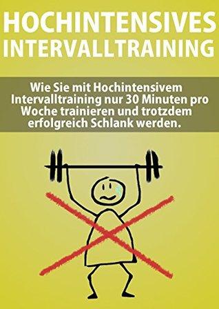Hochintensives Intervalltraining: Durch nur 30 Minuten pro Woche zur Traumfigur - Mit Tabata Erfolgreich Abnehmen und Fett verbrennen