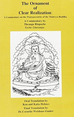 The Ornament Of Clear Realization: A Commentary On The Prajnaparamita Of The Maitreya Buddha (Skt. Abhisamayalankara Prajnaparamita Upadesha Shastra) (Bibliotheca Indo Buddhica Series)