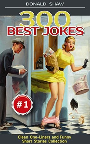 300 Best Jokes: One-Liners and Funny Short Stories Collection (Donald's Humor Factory Book 1)