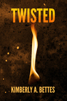 Twisted by Kimberly A. Bettes