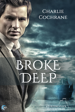 Book Review: Broke Deep (Porthkennack #3) by Charlie Cochrane