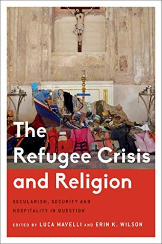 The Refugee Crisis and Religion: Secularism, Security and Hospitality in Question