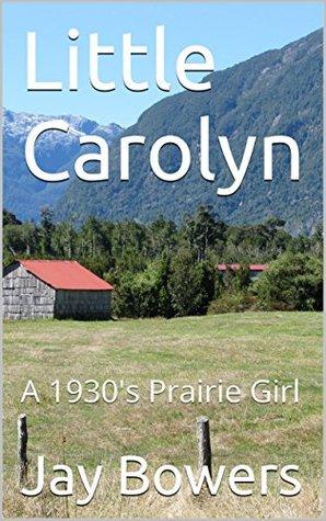 Little Carolyn: A 1930's Prairie Girl (Carolyn, Prairie Girl)